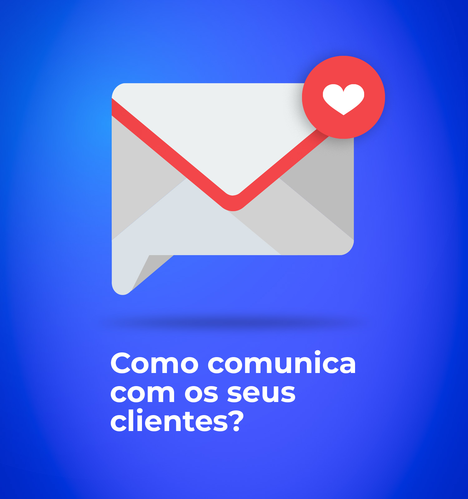 Como comunica com os seus clientes?